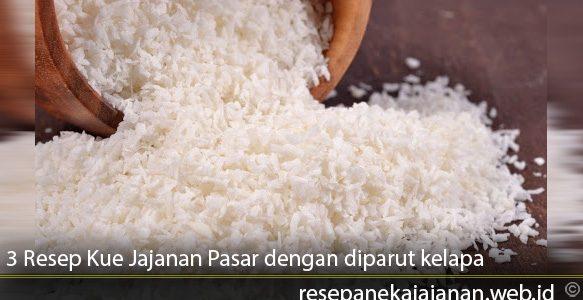 3 Resep Kue Jajanan Pasar dengan diparut kelapa